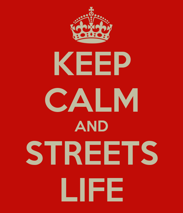 KEEP CALM AND STREETS LIFE