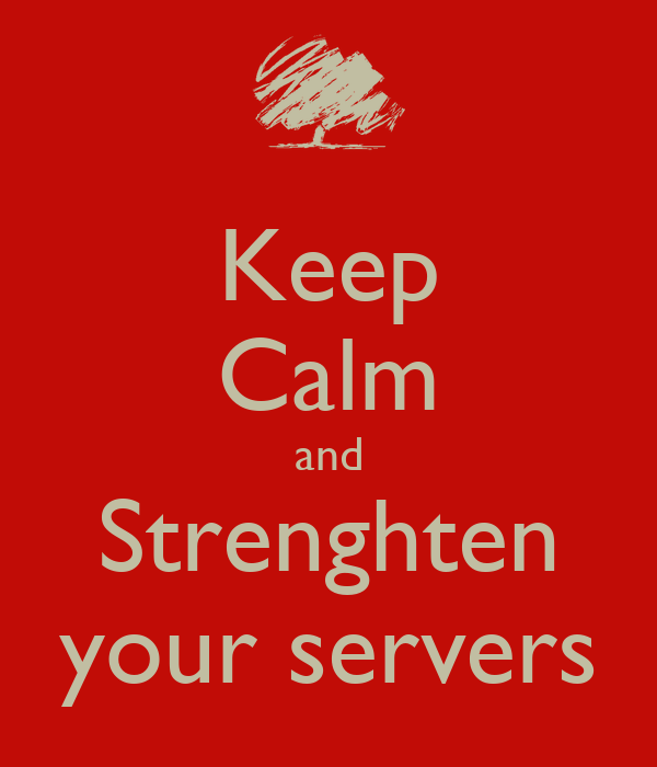 Keep Calm and Strenghten your servers