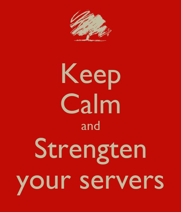 Keep Calm and Strengten your servers