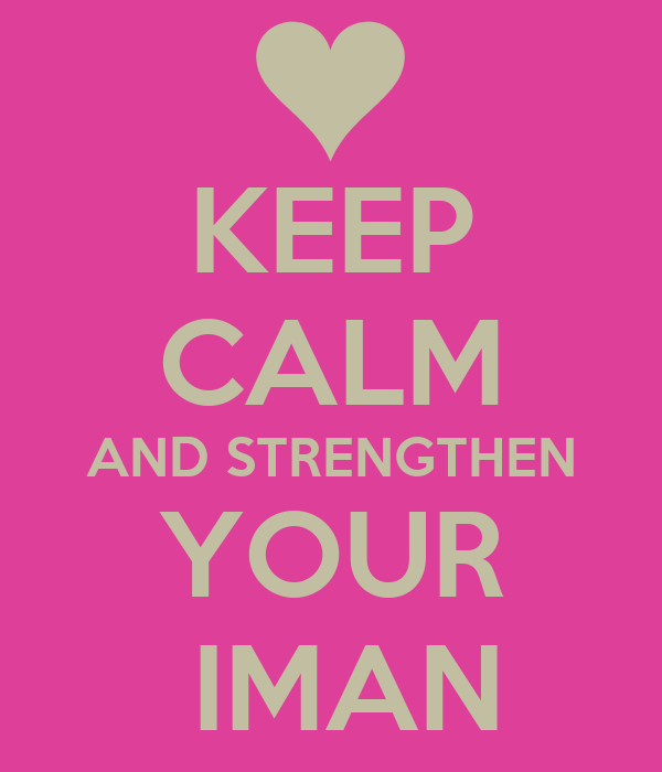KEEP CALM AND STRENGTHEN YOUR  IMAN