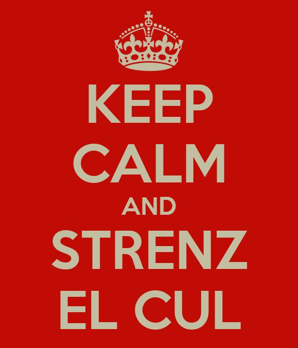 KEEP CALM AND STRENZ EL CUL