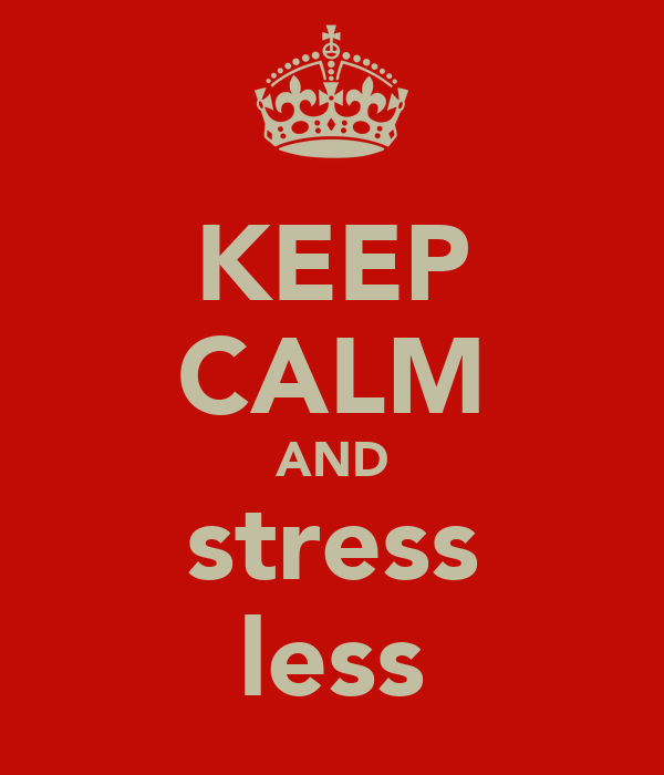 KEEP CALM AND stress less