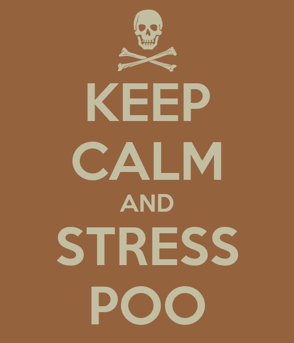 KEEP CALM AND STRESS POO