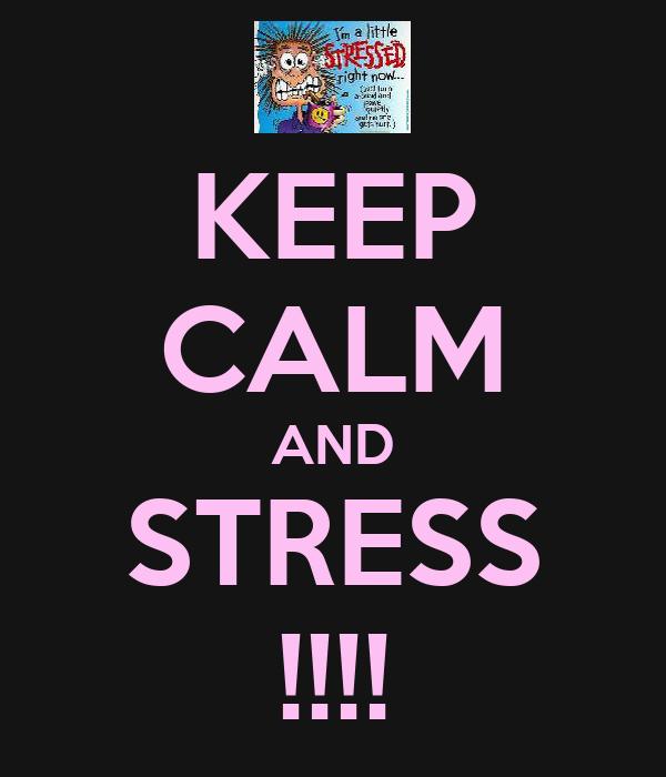 KEEP CALM AND STRESS !!!!