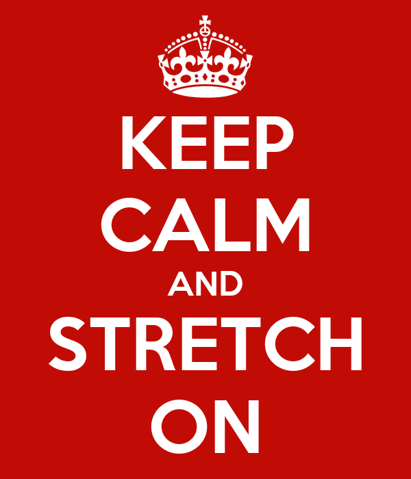 KEEP CALM AND STRETCH ON