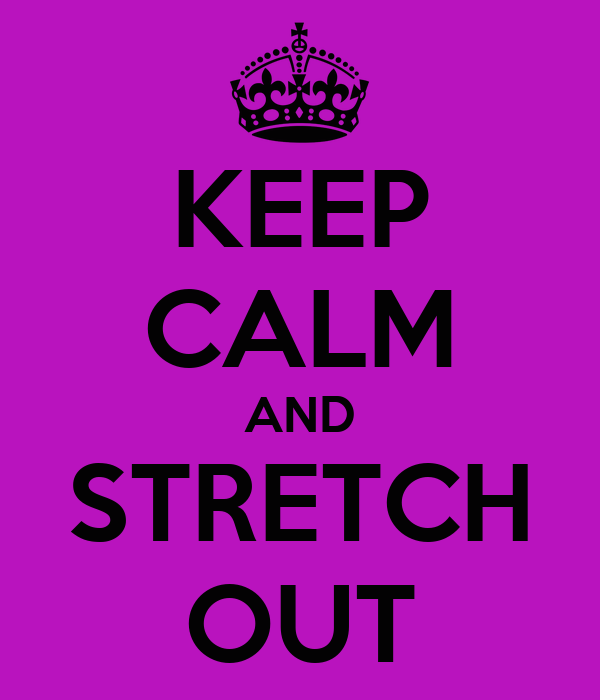KEEP CALM AND STRETCH OUT