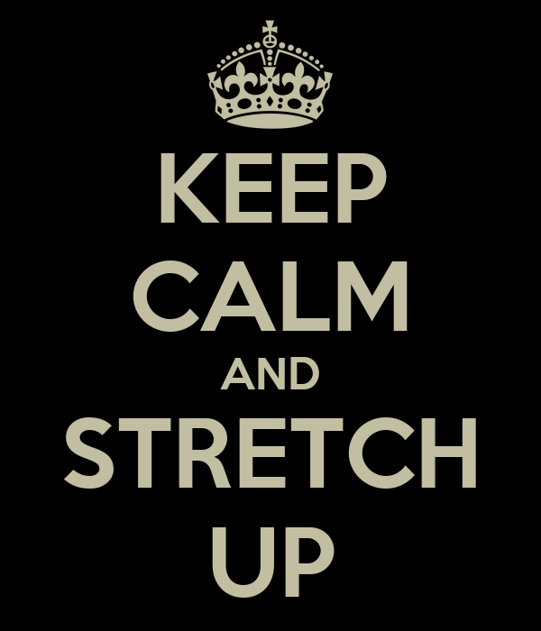 KEEP CALM AND STRETCH UP