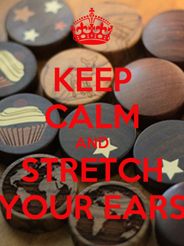 KEEP CALM AND STRETCH YOUR EARS