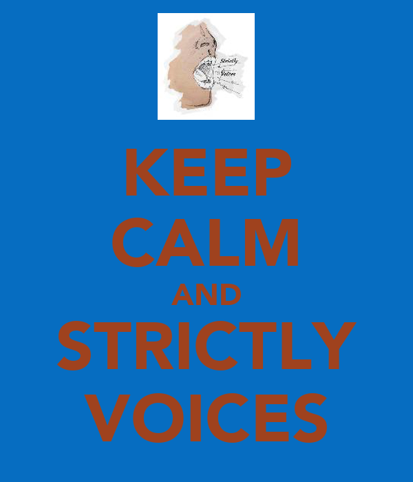 KEEP CALM AND STRICTLY VOICES