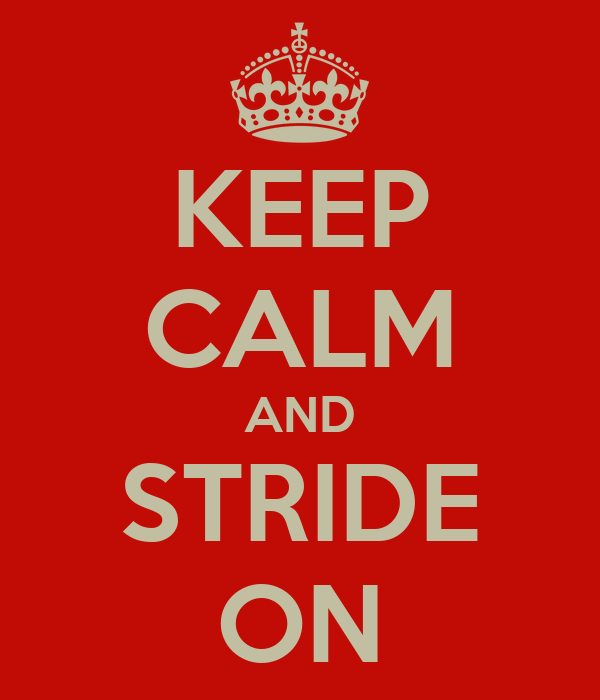 KEEP CALM AND STRIDE ON