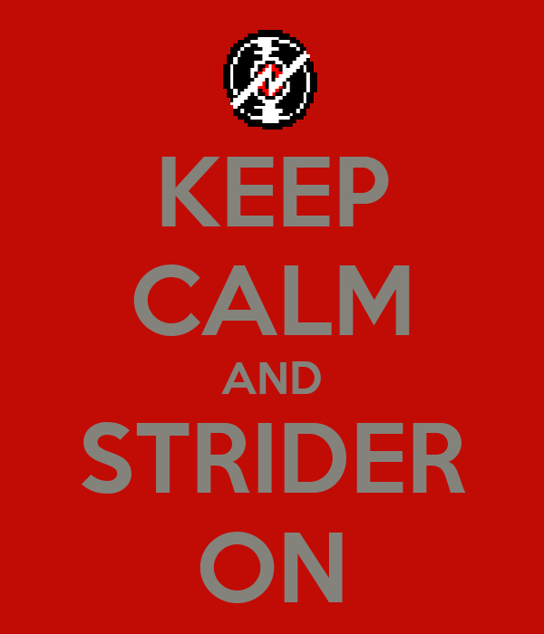 KEEP CALM AND STRIDER ON