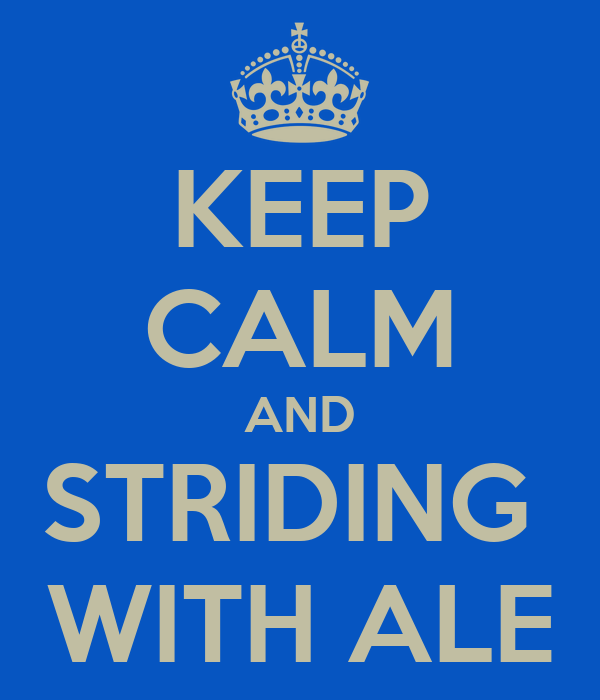 KEEP CALM AND STRIDING  WITH ALE