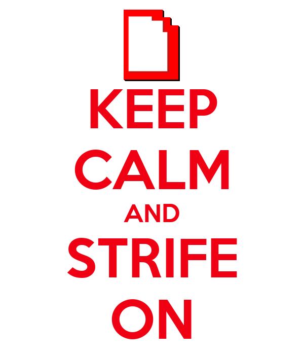 KEEP CALM AND STRIFE ON