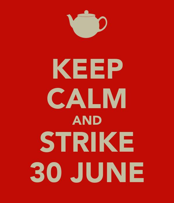 KEEP CALM AND STRIKE 30 JUNE