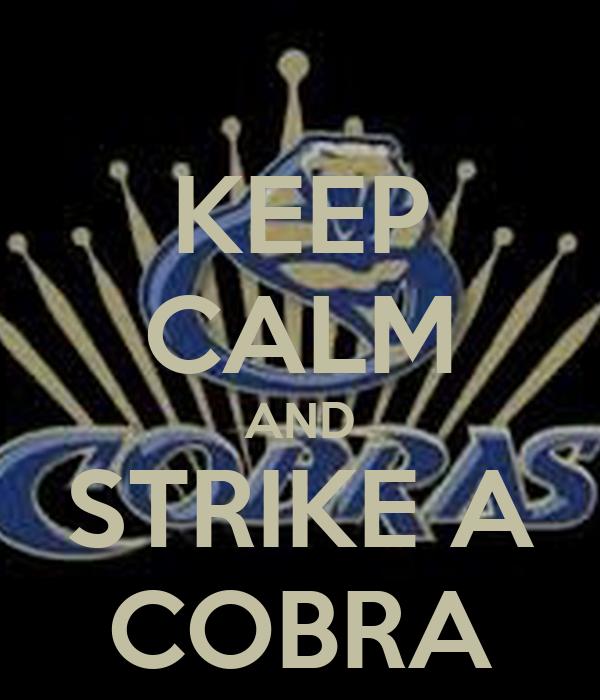 KEEP CALM AND STRIKE A COBRA