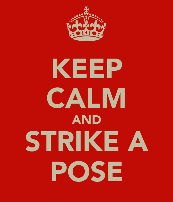 KEEP CALM AND STRIKE A POSE