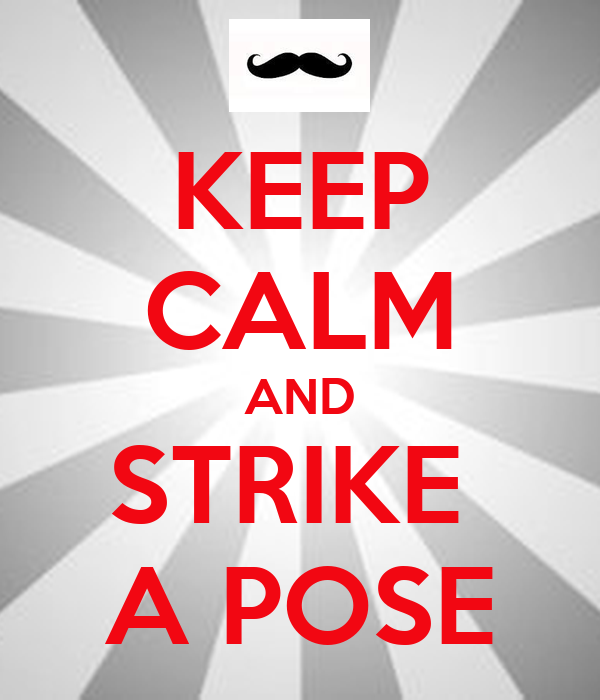 KEEP CALM AND STRIKE  A POSE