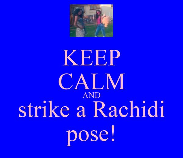 KEEP CALM AND strike a Rachidi pose!