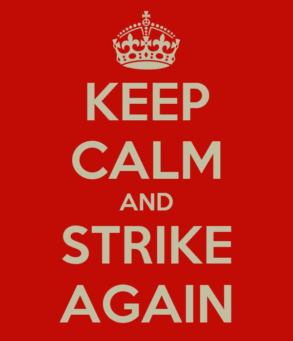 KEEP CALM AND STRIKE AGAIN