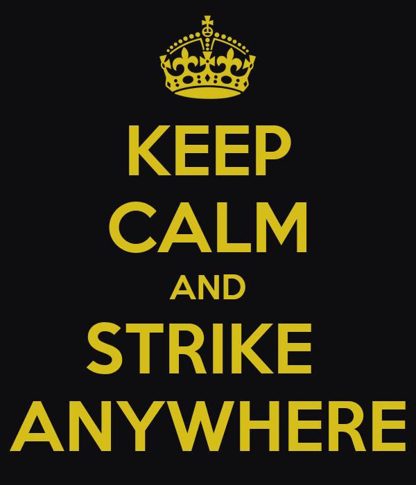 KEEP CALM AND STRIKE  ANYWHERE