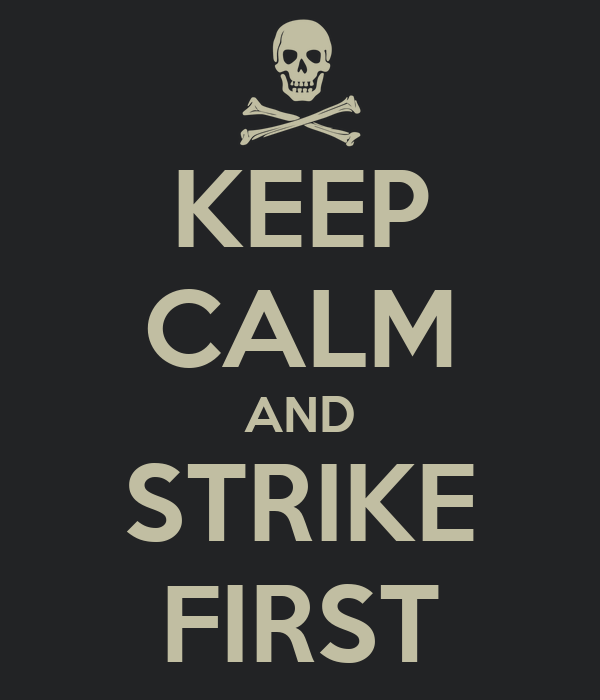 KEEP CALM AND STRIKE FIRST