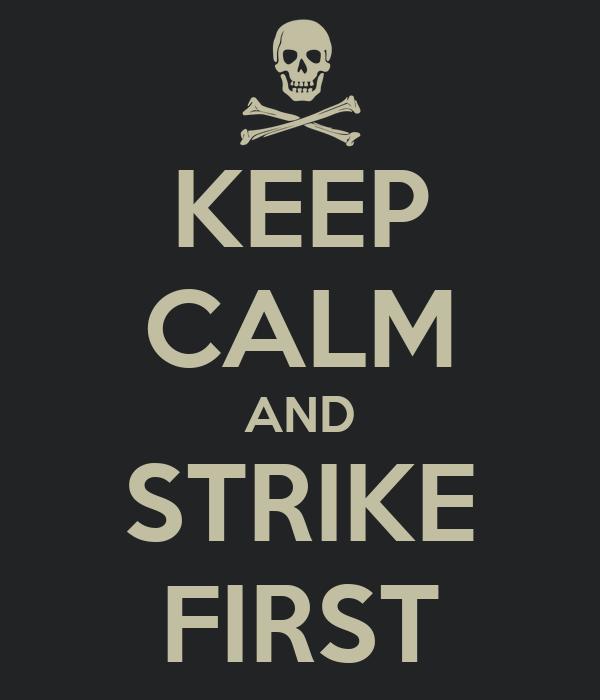KEEP CALM AND STRIKE FIRST