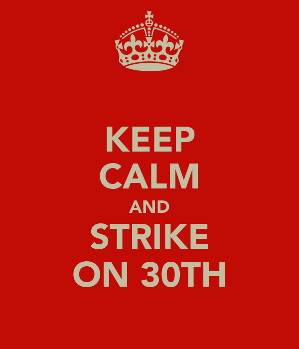 KEEP CALM AND STRIKE ON 30TH