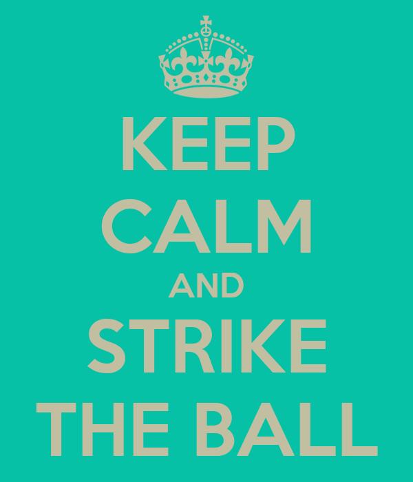 KEEP CALM AND STRIKE THE BALL
