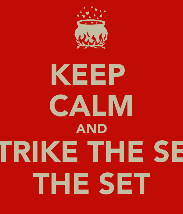 KEEP  CALM AND STRIKE THE SET THE SET
