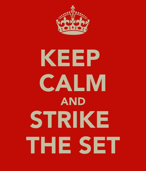 KEEP  CALM AND STRIKE  THE SET