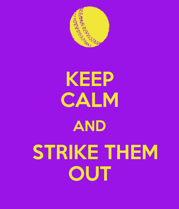 KEEP CALM AND   STRIKE THEM OUT