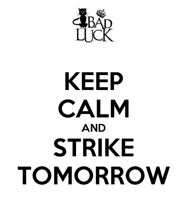 KEEP CALM AND STRIKE TOMORROW