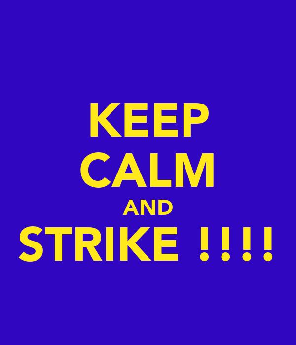 KEEP CALM AND STRIKE !!!!