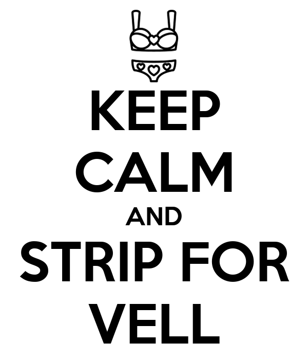 KEEP CALM AND STRIP FOR VELL