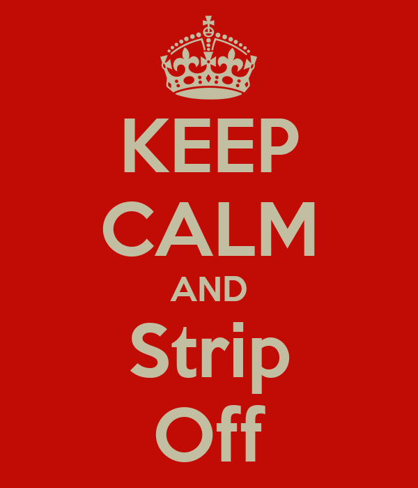 KEEP CALM AND Strip Off