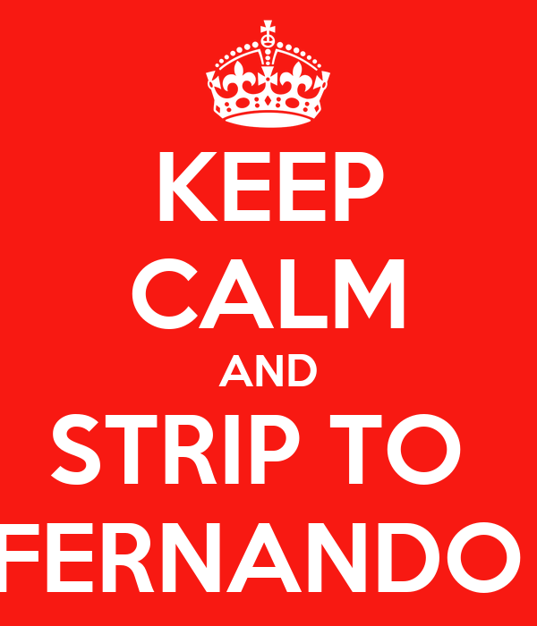 KEEP CALM AND STRIP TO  FERNANDO