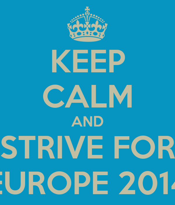 KEEP CALM AND STRIVE FOR EUROPE 2014