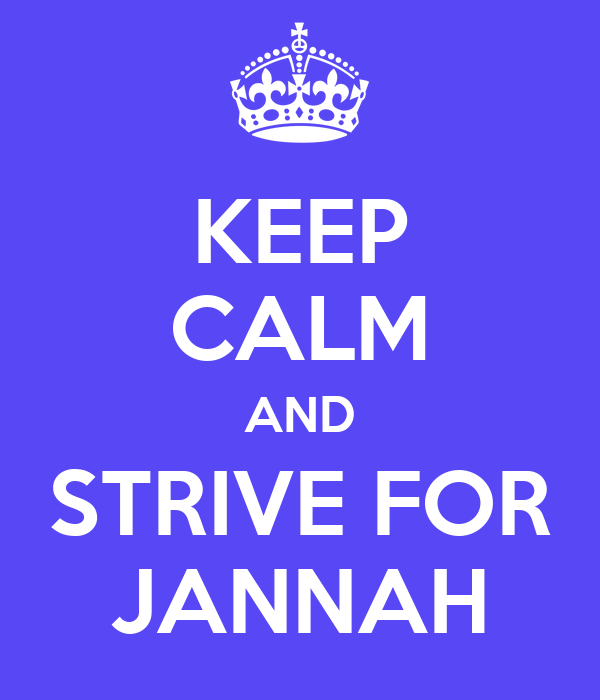 KEEP CALM AND STRIVE FOR JANNAH