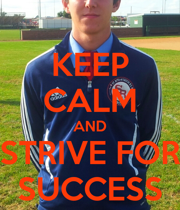 KEEP CALM AND STRIVE FOR SUCCESS