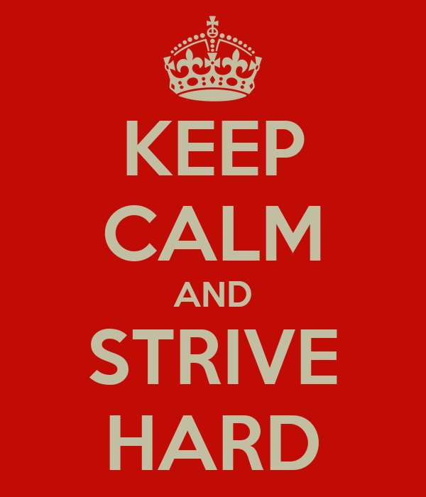 KEEP CALM AND STRIVE HARD