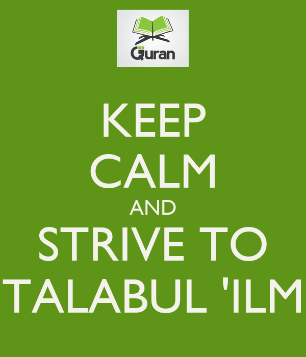 KEEP CALM AND STRIVE TO TALABUL 'ILM