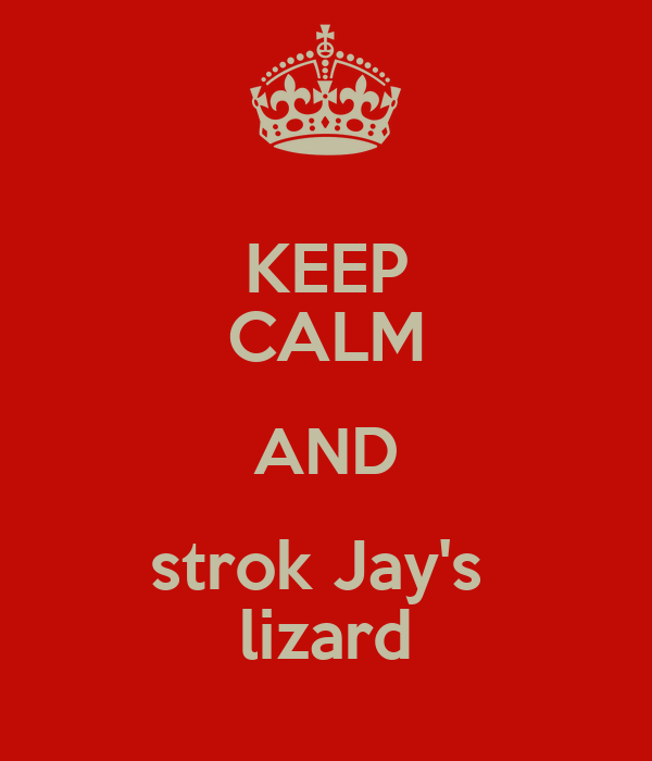 KEEP CALM AND strok Jay's  lizard
