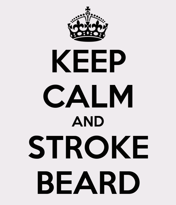 KEEP CALM AND STROKE BEARD