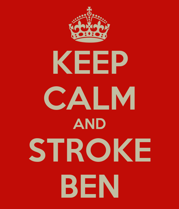 KEEP CALM AND STROKE BEN