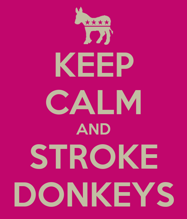 KEEP CALM AND STROKE DONKEYS