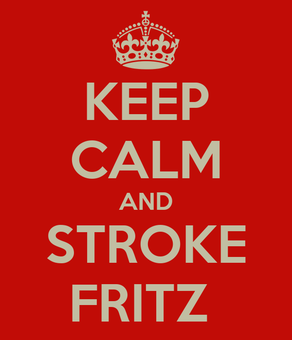 KEEP CALM AND STROKE FRITZ