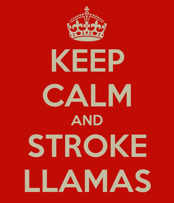 KEEP CALM AND STROKE LLAMAS
