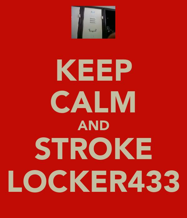 KEEP CALM AND STROKE LOCKER433