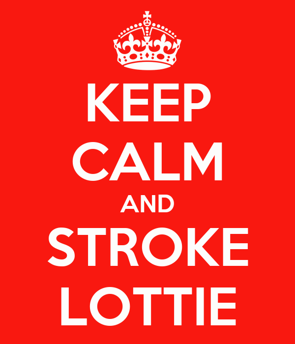 KEEP CALM AND STROKE LOTTIE
