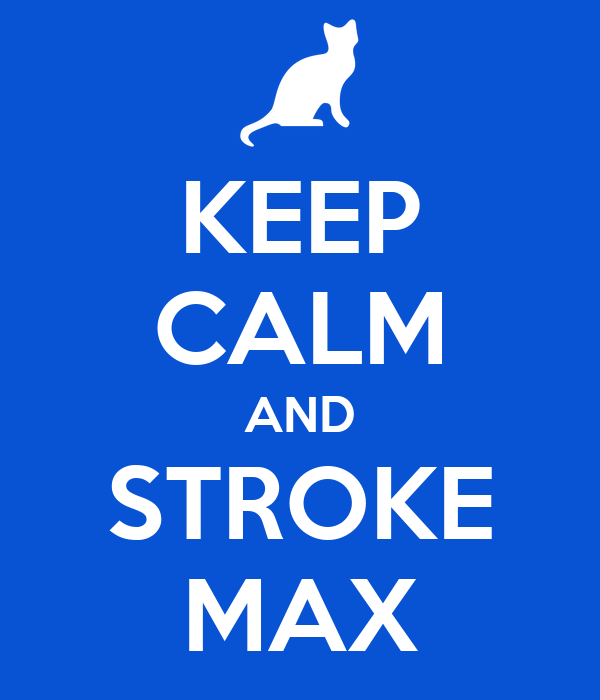KEEP CALM AND STROKE MAX